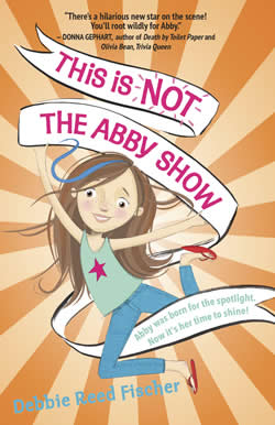 This is Not The Abby Show by author Debbie Reed Fischer